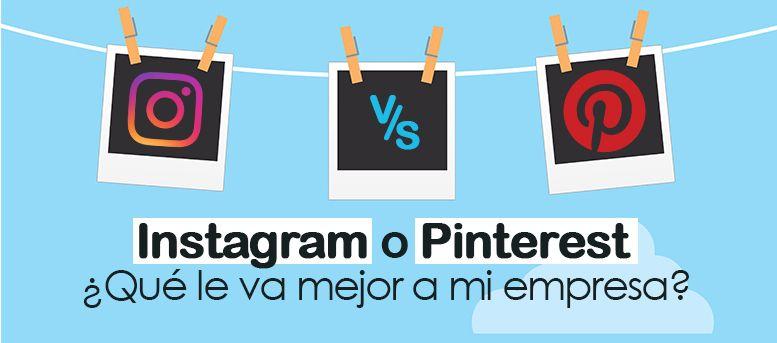 Por qué debes usar Instagram y Pinterest para triunfar con tu empresa