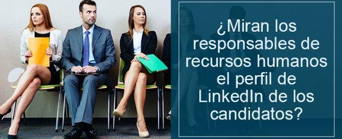 El perfil de LinkedIn y los responsables de recursos humanos