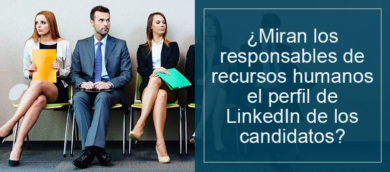 ¿Miran los responsables de recursos humanos el perfil de LinkedIn de los candidatos?