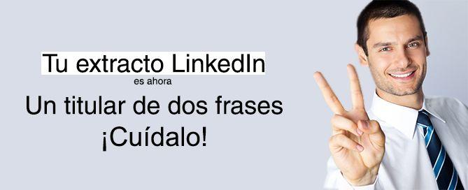 Tu extracto LinkedIn es ahora un titular de DOS frases ¡cuídalo!