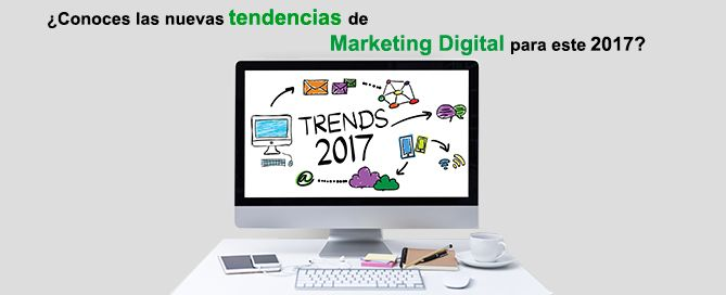 Las tendencias de Marketing Digital del 2017
