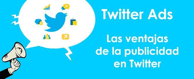 Twitter Ads; Todas las ventajas de la publicidad en Twitter para tu empresa