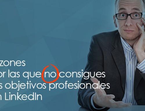7 razones por las que no consigues tus objetivos profesionales en LinkedIn