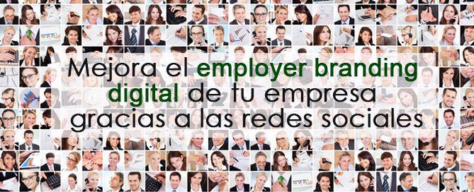 Cómo mejorar el Employer Branding Digital de tu empresa gracias a las redes sociales