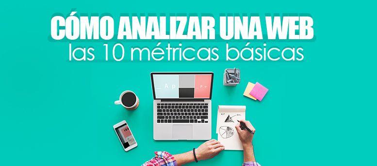 Cómo analizar una página web: las 10 métricas básicas