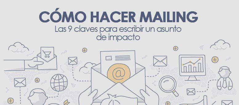 Cómo hacer mailing: las 9 claves para escribir un asunto de impacto