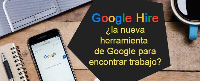 Google Hire, la nueva herramienta de Google para buscar trabajo