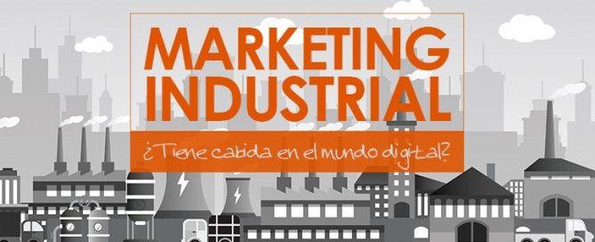 Marketing Industrial: ¿tiene cabida en el mundo online?