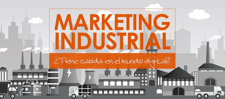 Marketing Industrial: ¿tiene cabida en el mundo online?