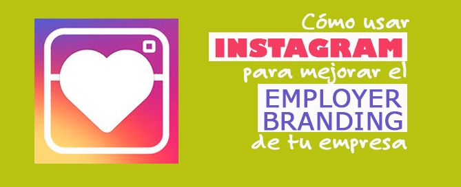 Cómo usar Instagram para potenciar tu employer branding