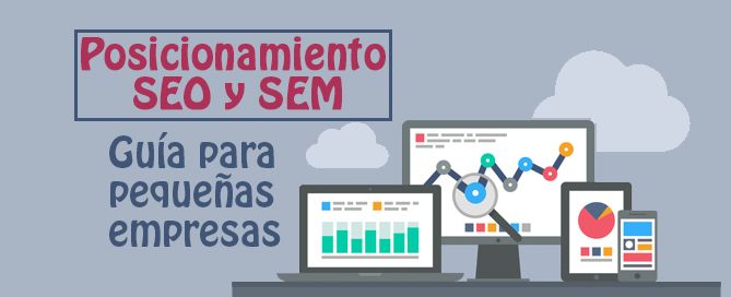 Posicionamiento SEO y SEM: guía para pequeñas empresas