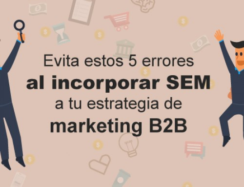 Evita estos 5 errores al incorporar el SEM a tu estrategia de marketing B2B