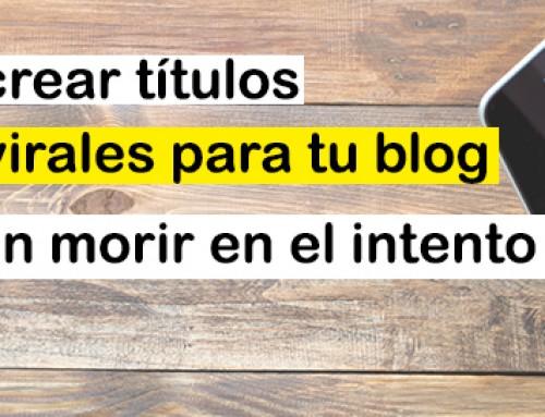 Cómo crear títulos más virales para tu blog y no morir en el intento.