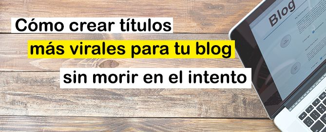 cómo crear títulos más virales para tu blog