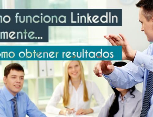 Cómo funciona LinkedIn realmente y cómo obtener resultados