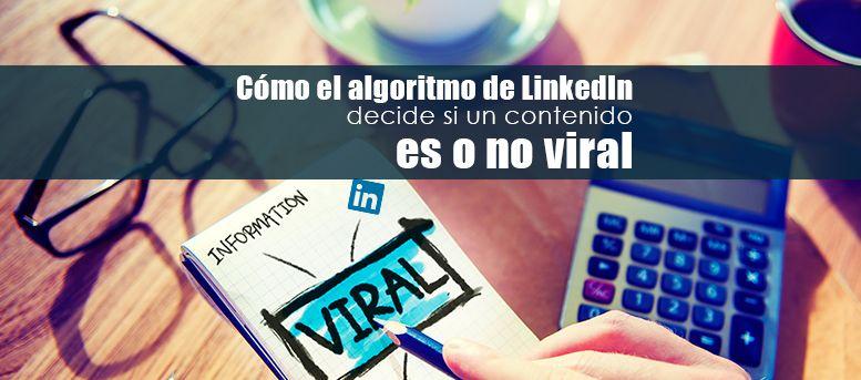 Cómo el algoritmo de LinkedIn decide si un contenido es o no viral