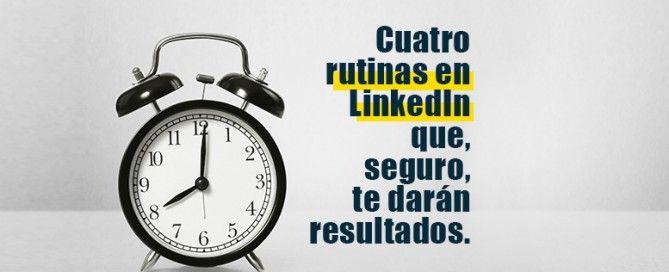 cuatro rutinas en LinkedIn para tener resultados