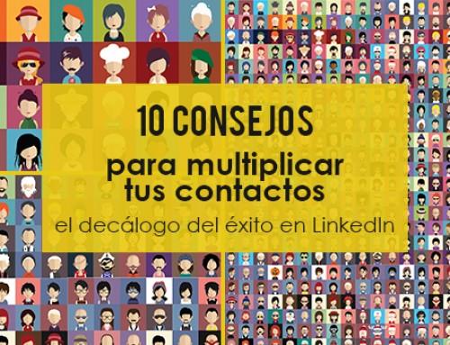10 consejos para multiplicar tus contactos LinkedIn y tu éxito en esta red