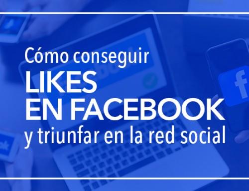 Cómo conseguir Likes en Facebook y triunfar en la red social