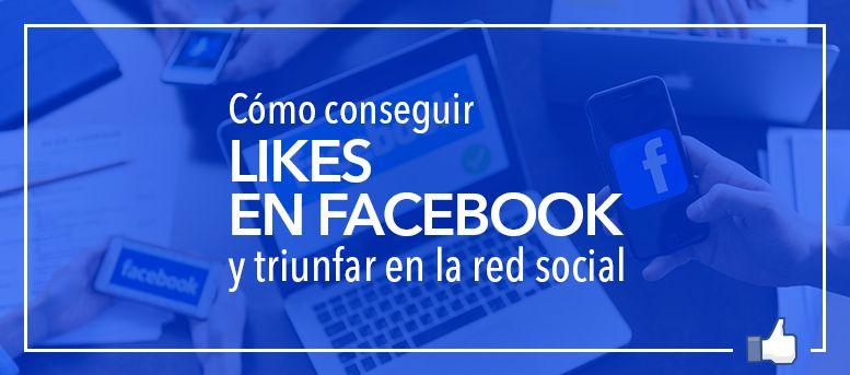 Cómo conseguir likes en Facebook