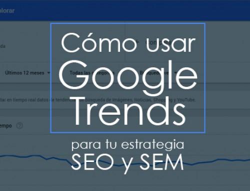 Cómo usar Google Trends para tu estrategia SEO y SEM