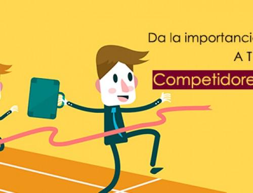 Da la importancia que se merece a tus competidores potenciales