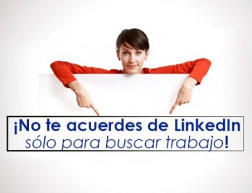 No te acuerdes de LinkedIn solo para buscar trabajo