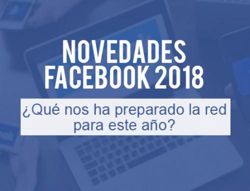 Novedades Facebook 2018: ¿Qué nos ha preparado la red para este año?