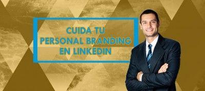 Cuidar tu personal branding en LinkedIn