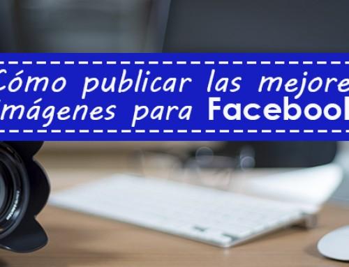 Cómo publicar las mejores imágenes para Facebook