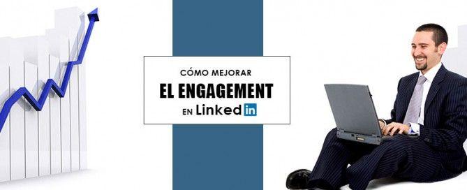como mejorar el engagement en LinkedIn