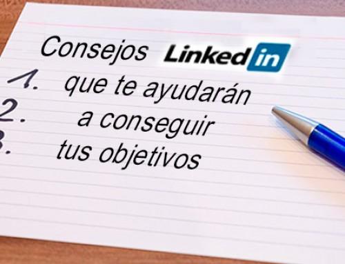 Consejos LinkedIn que te ayudarán a conseguir tus objetivos profesionales