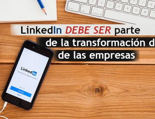 LinkedIn debe ser parte de la transformación digital de las empresas