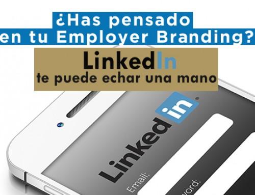 ¿Has pensado en tu Employer Branding? LinkedIn te puede echar una mano