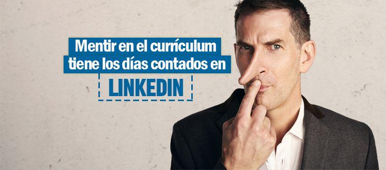 mentir en el curriculum tiene los días contados gracias a LinkedIn