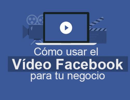 ¿Cómo usar el vídeo Facebook para tu negocio?