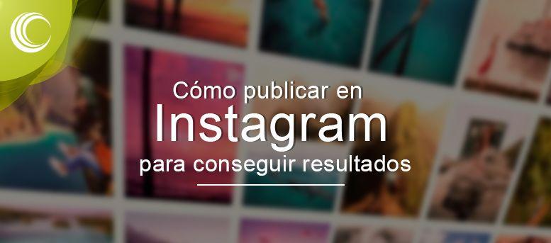 cómo publicar en instagram para conseguir resultados