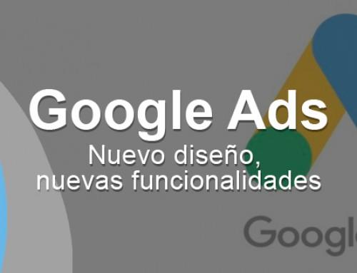 Google Ads, el nuevo Google Adwords ya está aquí para quedarse