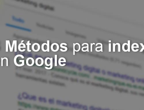 Indexar en Google: 3 métodos para aparecer en sus resultados de búsqueda