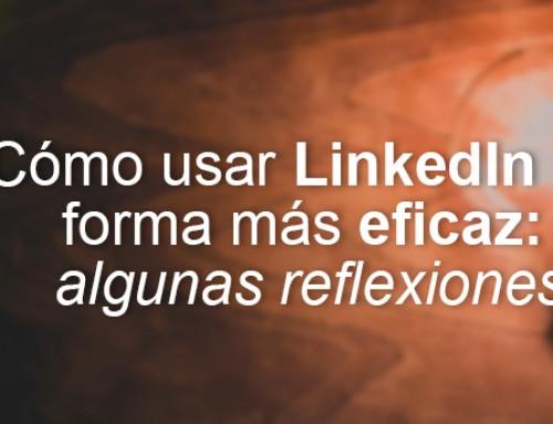 Cómo usar LinkedIn de forma más eficaz: algunas reflexiones