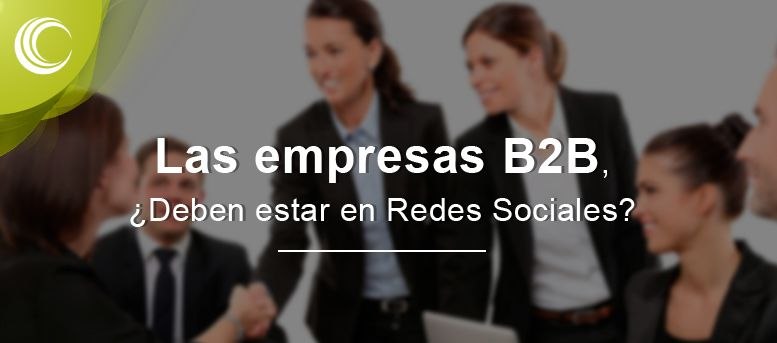 Las empresas B2B deben estar en Redes Sociales