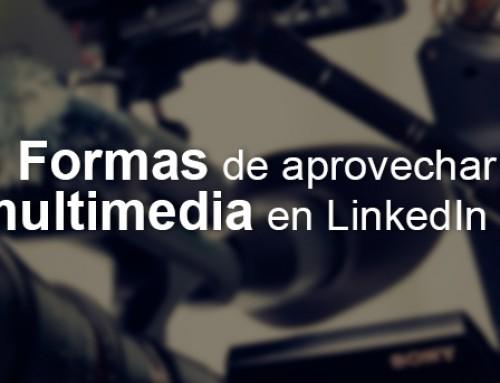 5 formas de aprovechar el multimedia en LinkedIn