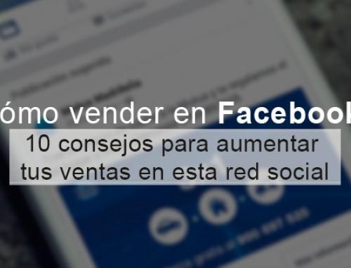 Cómo vender en Facebook: 10 consejos para aumentar tus ventas en esta red social