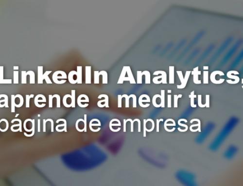 LinkedIn Analytics, aprende a medir en tu página de empresa