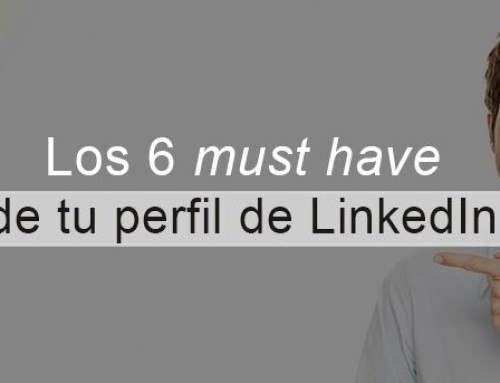 Los 6 must have de tu perfil de LinkedIn