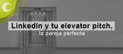 LinkedIn y tu elevator pitch, pareja perfecta