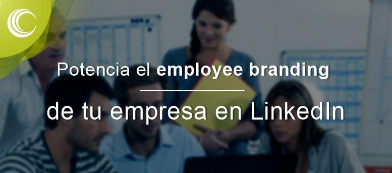 Potencia el employee branding en LinkedIn
