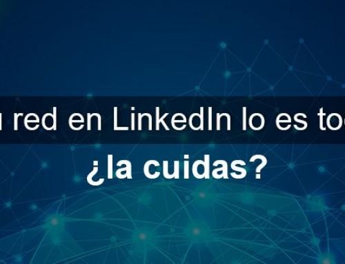 Tu red en LinkedIn lo es todo, ¿la cuidas?