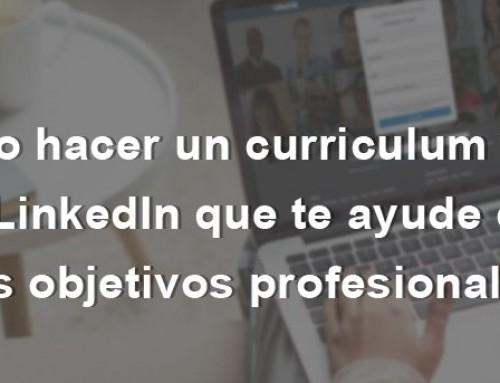 Cómo hacer un curriculum vitae en LinkedIn que te ayude con tus objetivos profesionales