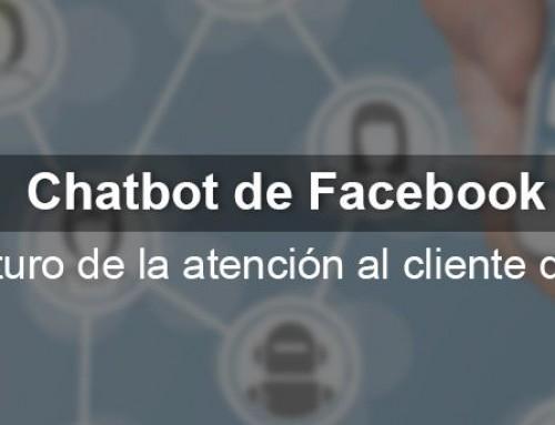 Chatbots de Facebook ¿el futuro de la atención al cliente digital?